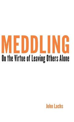 Meddling: On the Virtue of Leaving Others Alone