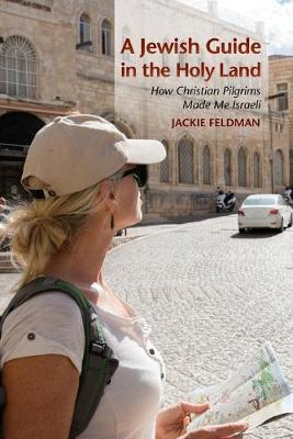 A Jewish Guide in the Holy Land: How Christian Pilgrims Made Me Israeli