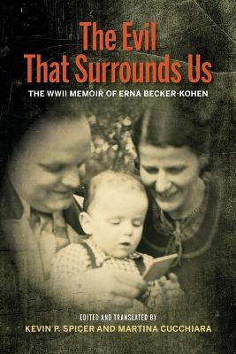 The Evil That Surrounds Us: The WWII Memoir of Erna Becker-Kohen