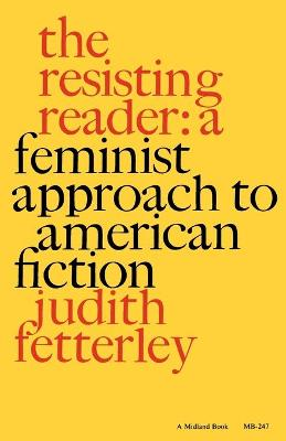 The Resisting Reader: A Feminist Approach to American Fiction