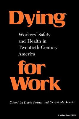 Dying for Work: Workers' Safety and Health in Twentieth-Century America
