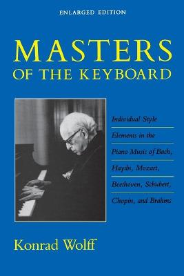Masters of the Keyboard, Enlarged Edition: Individual Style Elements in the Piano Music of Bach, Haydn, Mozart, Beethoven, Schubert, Chopin, and Brahms