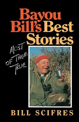 Bayou Bill's Best Stories: Most of Them True