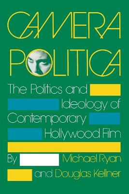 Camera Politica: The Politics and Ideology of Contemporary Hollywood Film