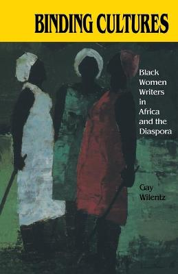 Binding Cultures: Black Women Writers in Africa and the Diaspora