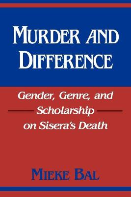 Murder and Difference: Gender, Genre and Scholarship on Sisera's Death