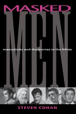 Masked Men: Masculinity and the Movies in the Fifties