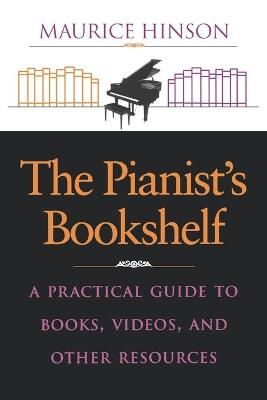 The Pianist's Bookshelf: A Practical Guide to Books, Videos, and Other Resources