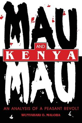 Mau Mau and Kenya: An Analysis of a Peasant Revolt