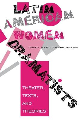 Latin American Women Dramatists: Theater, Texts, and Theories