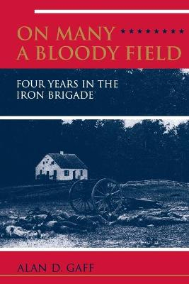 On Many a Bloody Field: Four Years in the Iron Brigade