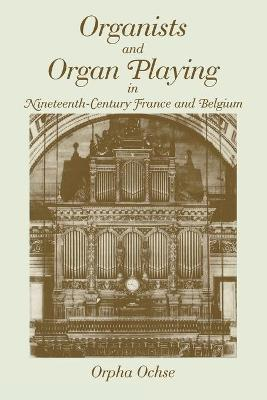 Organists and Organ Playing in Nineteenth-Century France and Belgium