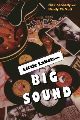 Little Labels-Big Sound: Small Record Companies and the Rise of American Music