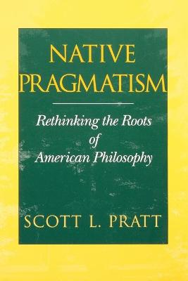 Native Pragmatism: Rethinking the Roots of American Philosophy