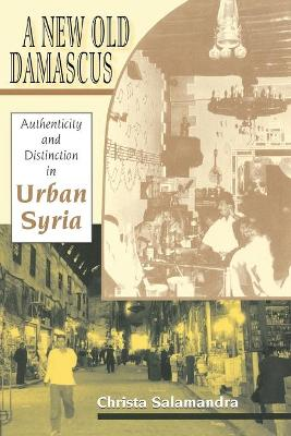 A New Old Damascus: Authenticity and Distinction in Urban Syria
