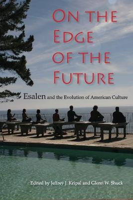 On the Edge of the Future: Esalen and the Evolution of American Culture