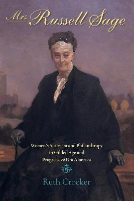 Mrs. Russell Sage: Women's Activism and Philanthropy in Gilded Age and Progressive Era America