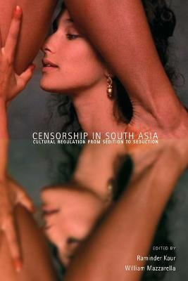 Censorship in South Asia: Cultural Regulation from Sedition to Seduction