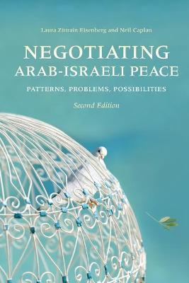 Negotiating Arab-Israeli Peace, Second Edition: Patterns, Problems, Possibilities