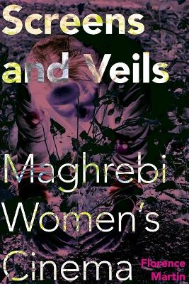 Screens and Veils: Maghrebi Women's Cinema