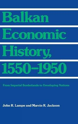 Balkan Economic History, 1550-1950: From Imperial Borderlands to Developing Nations