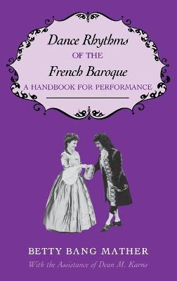 Dance Rhythms of the French Baroque: A Handbook for Performance