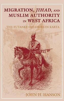 Migration, Jihad, and Muslim Authority in West Africa: The Futanke Colonies in Karta