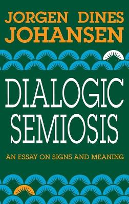 Dialogic Semiosis: An Essay on Signs and Meanings