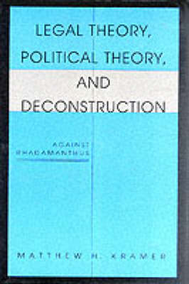 Legal Theory, Political Theory and Deconstruction: Against Rhadamanthus