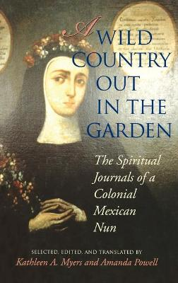 A Wild Country Out in the Garden: The Spiritual Journals of a Colonial Mexican Nun