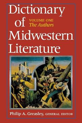 Dictionary of Midwestern Literature, Volume 1: The Authors