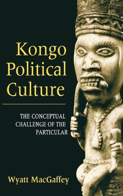 Kongo Political Culture: The Conceptual Challenge of the Particular