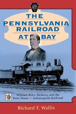 The Pennsylvania Railroad at Bay: William Riley McKeen and the Terre Haute & Indianapolis Railroad