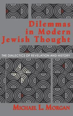 Dilemmas in Modern Jewish Thought: The Dialectics of Revelation and History