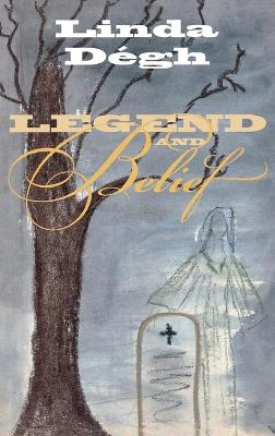 Legend and Belief: Dialectics of a Folklore Genre