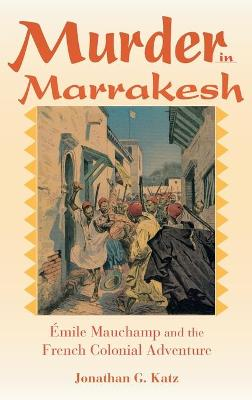 Murder in Marrakesh: Emile Mauchamp and the French Colonial Adventure