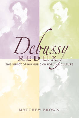 Debussy Redux: The Impact of His Music on Popular Culture