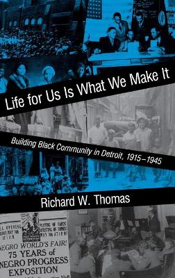 Life for Us is What We Make it: Building Black Community in Detroit, 1915-1945
