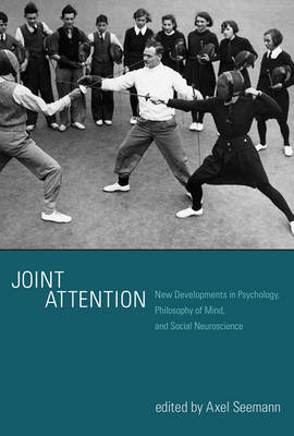 Joint Attention: New Developments in Psychology, Philosophy of Mind, and Social Neuroscience