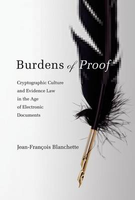 Burdens of Proof: Cryptographic Culture and Evidence Law in the Age of Electronic Documents