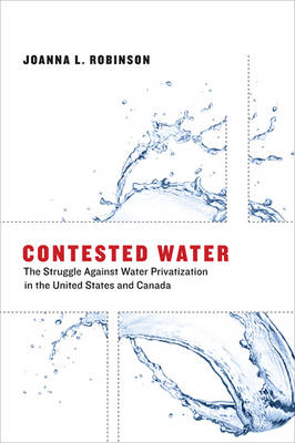 Contested Water: The Struggle Against Water Privatization in the United States and Canada