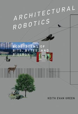 Architectural Robotics: Ecosystems of Bits, Bytes, and Biology