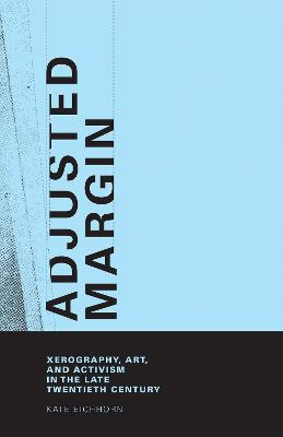 Adjusted Margin: Xerography, Art, and Activism in the Late Twentieth Century