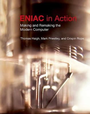 ENIAC in Action: Making and Remaking the Modern Computer