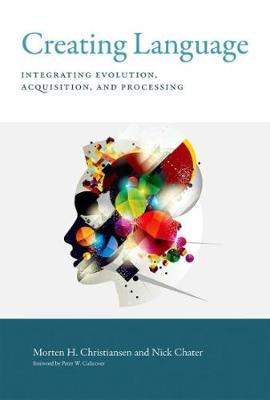 Creating Language: Integrating Evolution, Acquisition, and Processing
