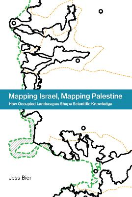 Mapping Israel, Mapping Palestine: How Occupied Landscapes Shape Scientific Knowledge