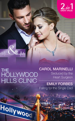 Seduced By The Heart Surgeon: Seduced by the Heart Surgeon (The Hollywood Hills Clinic, Book 1) / Falling for the Single Dad (The Hollywood Hills Clinic, Book 2)