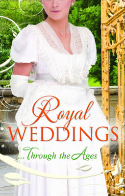 Royal Weddings...Through the Ages: What the Duchess Wants/ Lionheart's Bride/ Prince Charming in Disguise/ A Princely Dilemma/ The Problem with Josephine/ Princess Charlotte's Choice/ With Victoria's Blessing