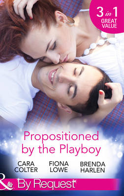 Propositioned by the Playboy: Miss Maple and the Playboy / The Playboy Doctor's Marriage Proposal / The New Girl in Town