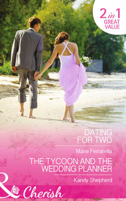 Dating For Two: Dating for Two (Matchmaking Mamas, Book 16) / The Tycoon and the Wedding Planner